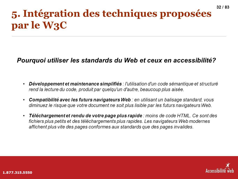 5. Intégration des techniques proposées par le W3C Pourquoi utiliser les standards du Web et ceux en accessibilité? Développement et maintenance simpl