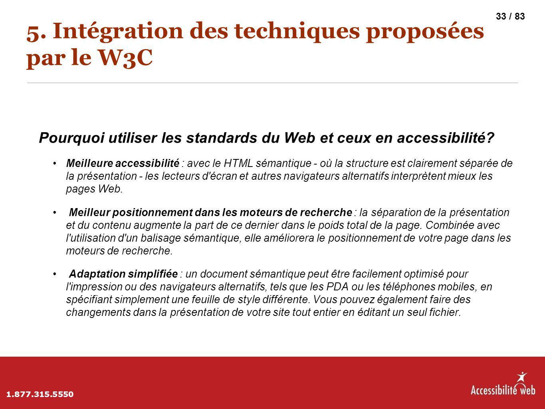 5. Intégration des techniques proposées par le W3C Pourquoi utiliser les standards du Web et ceux en accessibilité? Meilleure accessibilité : avec le