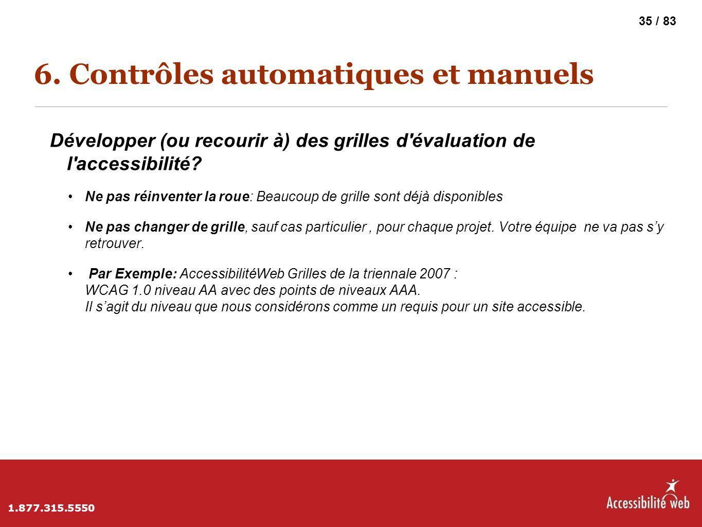6. Contrôles automatiques et manuels Développer (ou recourir à) des grilles d'évaluation de l'accessibilité? Ne pas réinventer la roue: Beaucoup de gr