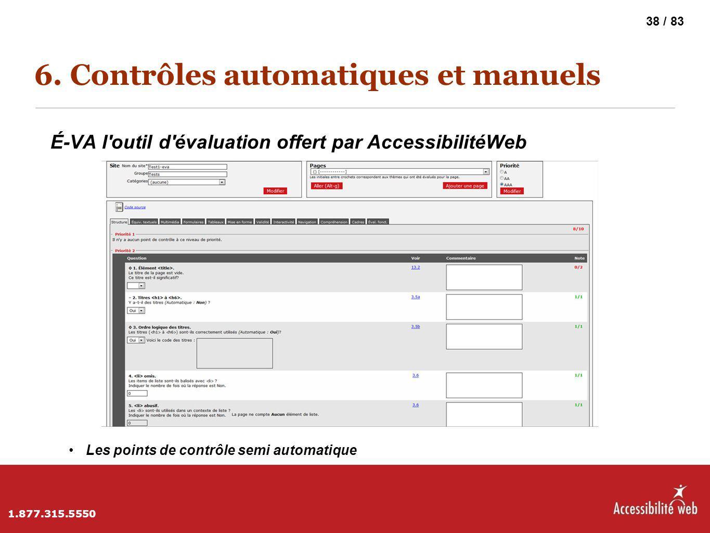 6. Contrôles automatiques et manuels É-VA l'outil d'évaluation offert par AccessibilitéWeb Les points de contrôle semi automatique 1.877.315.5550 38 /