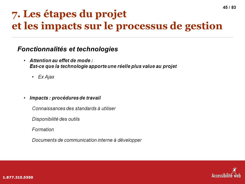 7. Les étapes du projet et les impacts sur le processus de gestion Fonctionnalités et technologies Attention au effet de mode : Est-ce que la technolo