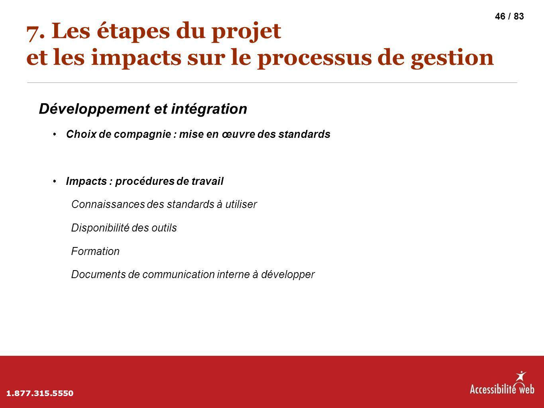7. Les étapes du projet et les impacts sur le processus de gestion Développement et intégration Choix de compagnie : mise en œuvre des standards Impac