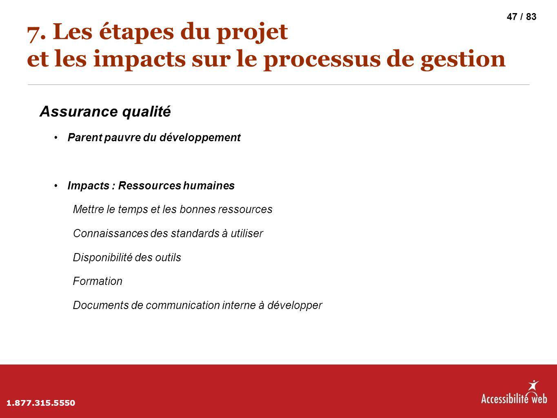 7. Les étapes du projet et les impacts sur le processus de gestion Assurance qualité Parent pauvre du développement Impacts : Ressources humaines Mett