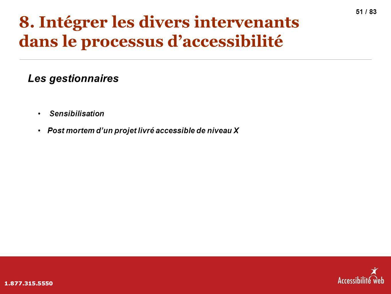 8. Intégrer les divers intervenants dans le processus d'accessibilité Les gestionnaires Sensibilisation Post mortem d'un projet livré accessible de ni