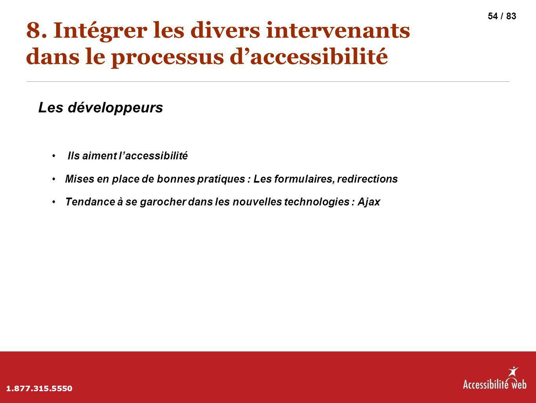 8. Intégrer les divers intervenants dans le processus d'accessibilité Les développeurs Ils aiment l'accessibilité Mises en place de bonnes pratiques :