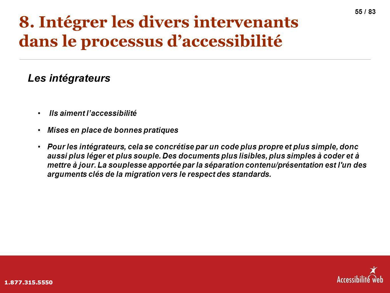 8. Intégrer les divers intervenants dans le processus d'accessibilité Les intégrateurs Ils aiment l'accessibilité Mises en place de bonnes pratiques P