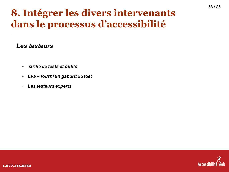 8. Intégrer les divers intervenants dans le processus d'accessibilité Les testeurs Grille de tests et outils Eva – fourni un gabarit de test Les teste
