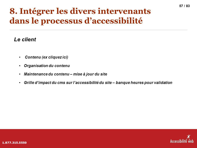 8. Intégrer les divers intervenants dans le processus d'accessibilité Le client Contenu (ex cliquez ici) Organisation du contenu Maintenance du conten