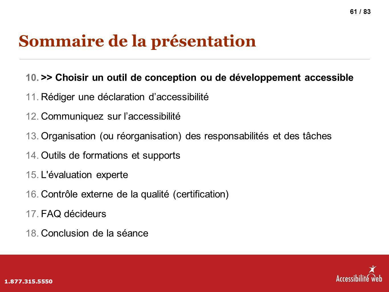 Sommaire de la présentation 10. >> Choisir un outil de conception ou de développement accessible 11. Rédiger une déclaration d'accessibilité 12. Commu