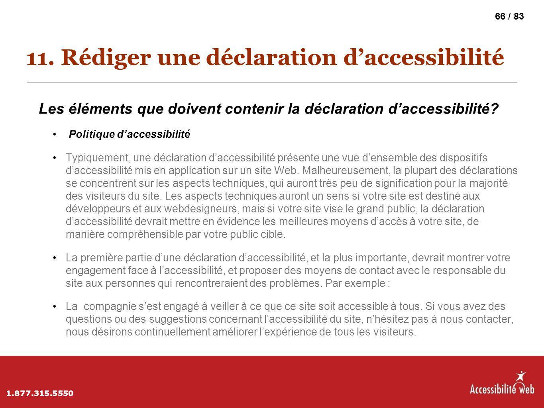 11. Rédiger une déclaration d'accessibilité Les éléments que doivent contenir la déclaration d'accessibilité? Politique d'accessibilité Typiquement, u