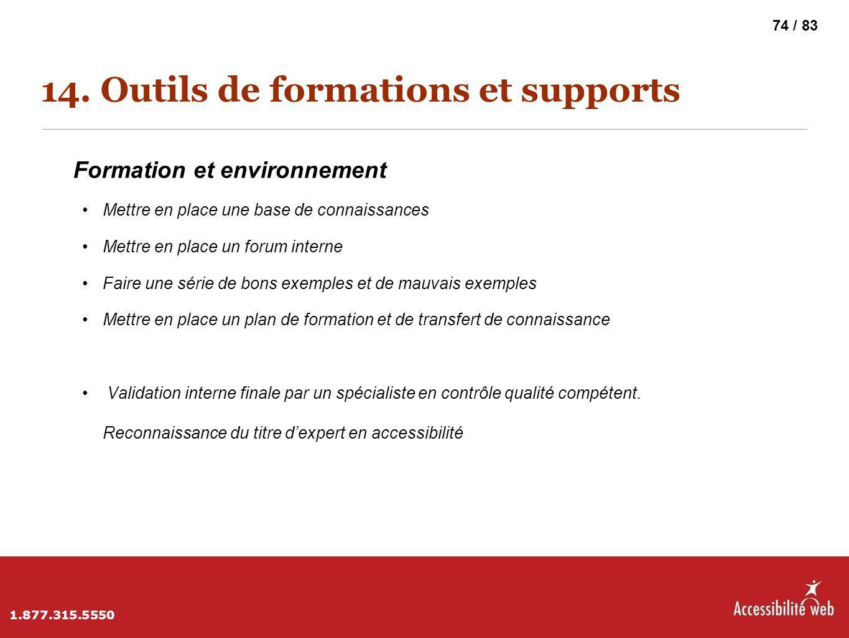 14. Outils de formations et supports Formation et environnement Mettre en place une base de connaissances Mettre en place un forum interne Faire une s