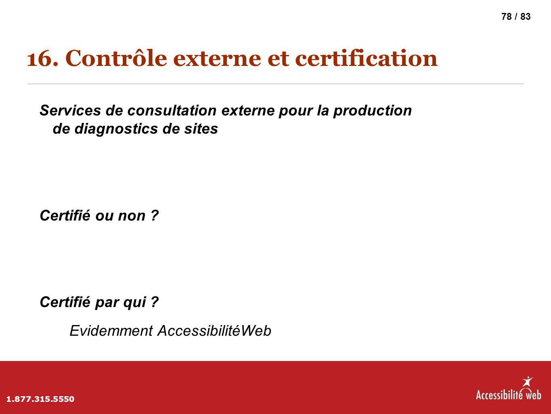 16. Contrôle externe et certification Services de consultation externe pour la production de diagnostics de sites Certifié ou non ? Certifié par qui ?