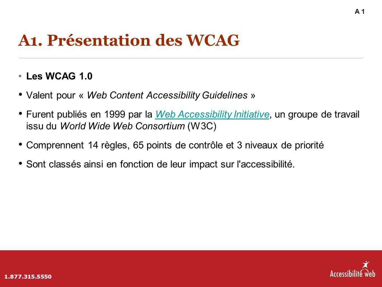 A1. Présentation des WCAG Les WCAG 1.0 Valent pour « Web Content Accessibility Guidelines » Furent publiés en 1999 par la Web Accessibility Initiative