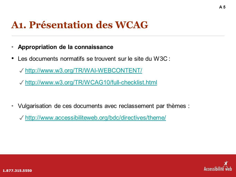 A1. Présentation des WCAG Appropriation de la connaissance Les documents normatifs se trouvent sur le site du W3C : ✓ http://www.w3.org/TR/WAI-WEBCONT