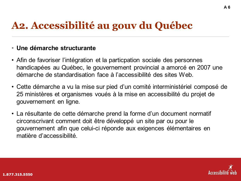 A2. Accessibilité au gouv du Québec Une démarche structurante Afin de favoriser l'intégration et la particpation sociale des personnes handicapées au