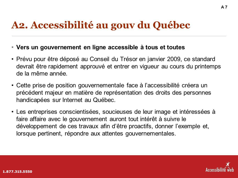 A2. Accessibilité au gouv du Québec Vers un gouvernement en ligne accessible à tous et toutes Prévu pour être déposé au Conseil du Trésor en janvier 2