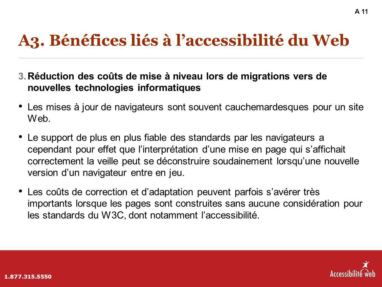 A3. Bénéfices liés à l'accessibilité du Web 3. Réduction des coûts de mise à niveau lors de migrations vers de nouvelles technologies informatiques Le