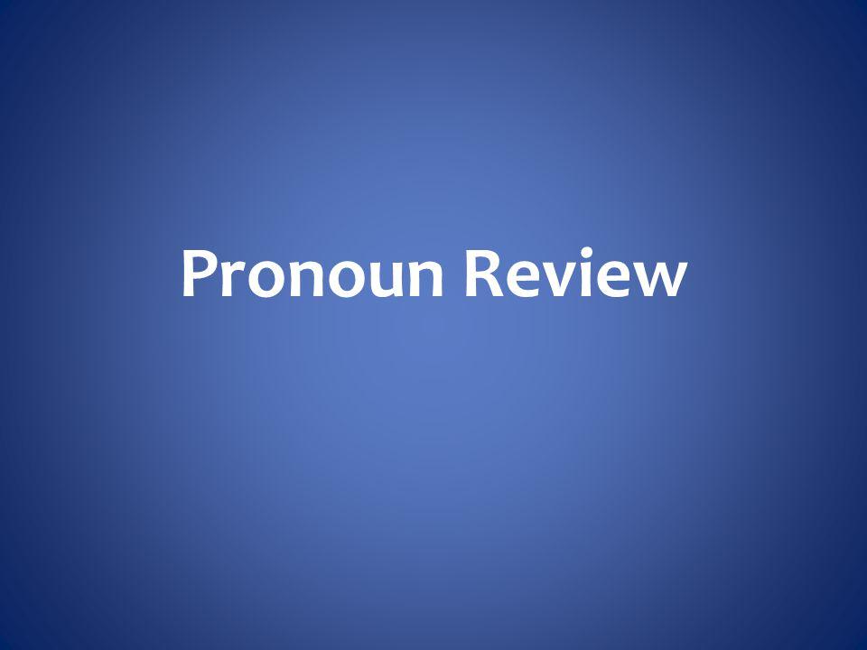 Pronoun Review