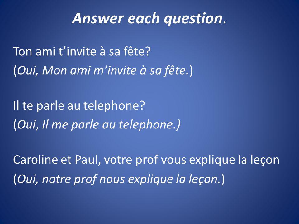 Answer each question.Ton ami t'invite à sa fête.