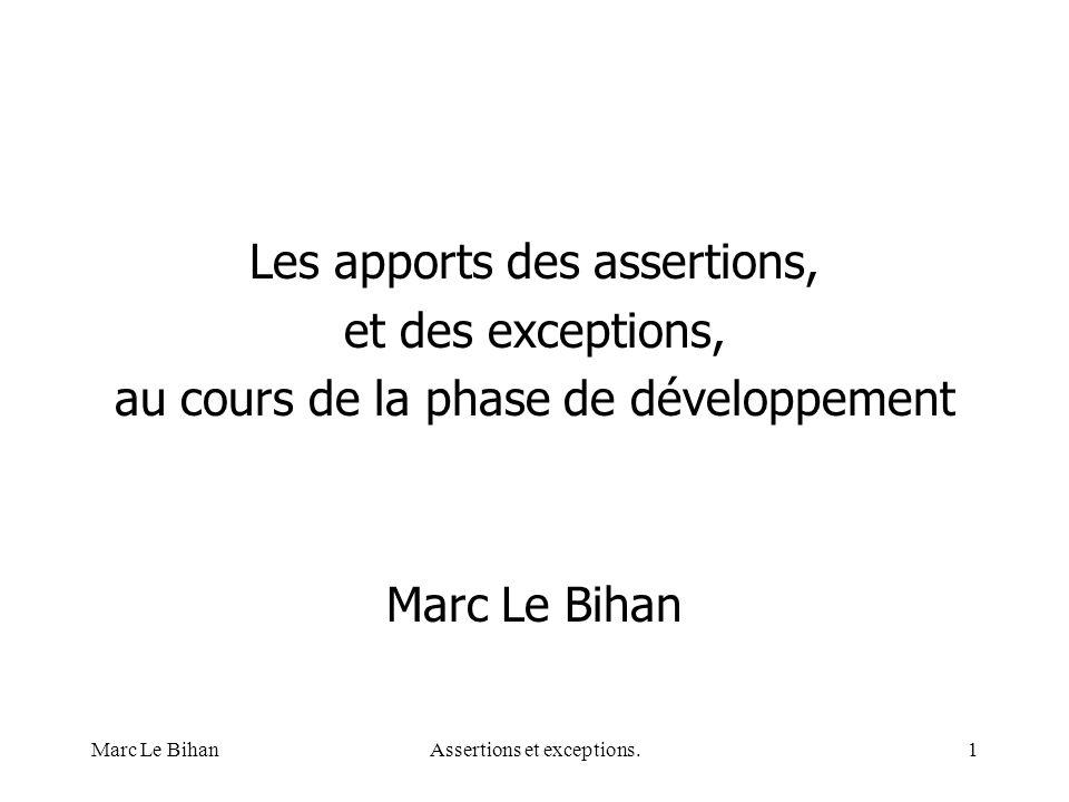 Marc Le BihanAssertions et exceptions.1 Les apports des assertions, et des exceptions, au cours de la phase de développement Marc Le Bihan