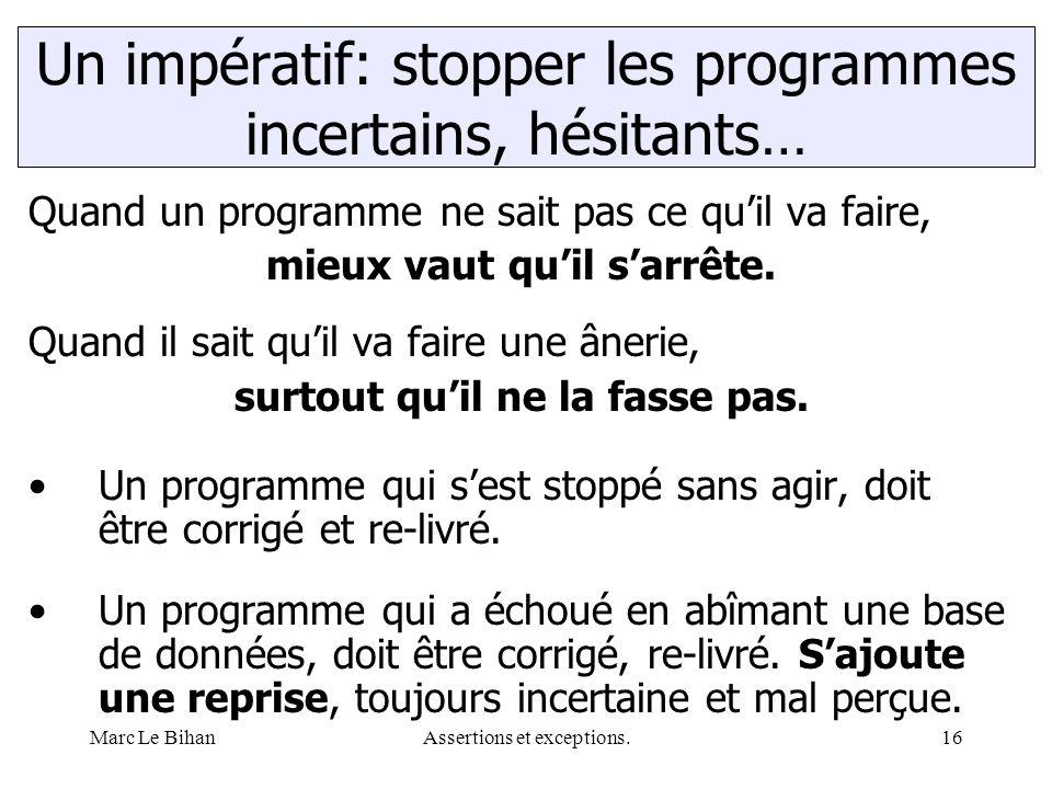 Marc Le BihanAssertions et exceptions.16 Quand un programme ne sait pas ce qu'il va faire, mieux vaut qu'il s'arrête. Quand il sait qu'il va faire une