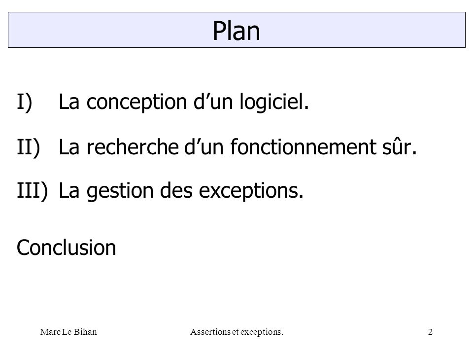 Assertions et exceptions.2 Plan I)La conception d'un logiciel. II)La recherche d'un fonctionnement sûr. III)La gestion des exceptions. Conclusion