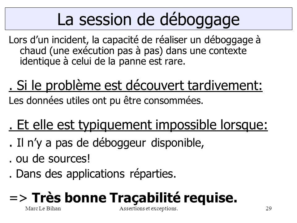 Marc Le BihanAssertions et exceptions.29 Lors d'un incident, la capacité de réaliser un déboggage à chaud (une exécution pas à pas) dans une contexte
