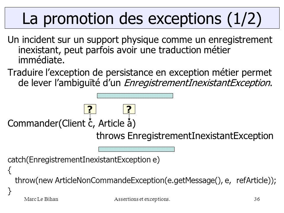 Marc Le BihanAssertions et exceptions.36 Un incident sur un support physique comme un enregistrement inexistant, peut parfois avoir une traduction mét