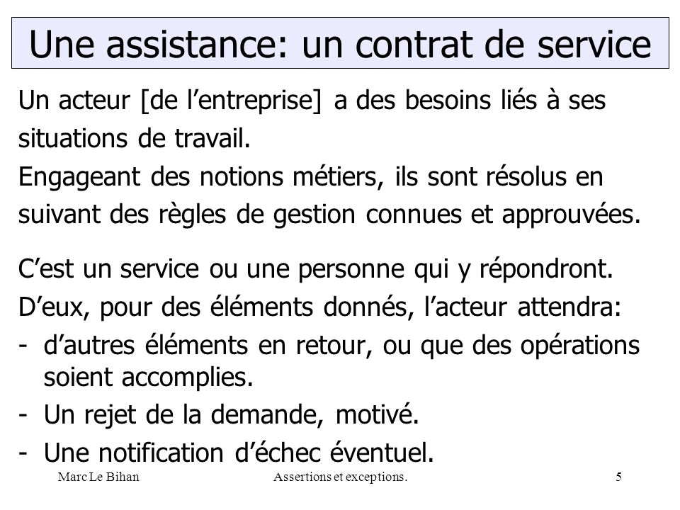 Marc Le BihanAssertions et exceptions.5 Un acteur [de l'entreprise] a des besoins liés à ses situations de travail. Engageant des notions métiers, ils