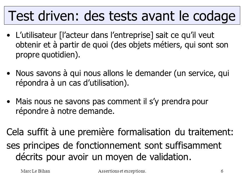 Marc Le BihanAssertions et exceptions.6 L'utilisateur [l'acteur dans l'entreprise] sait ce qu'il veut obtenir et à partir de quoi (des objets métiers, qui sont son propre quotidien).