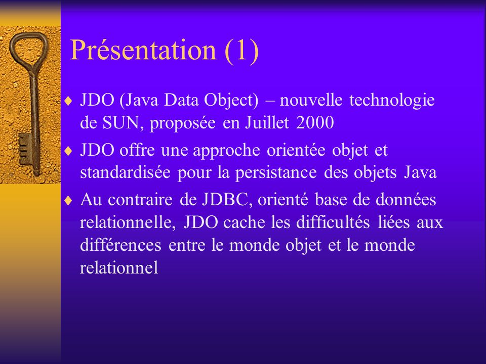 Introduction Architecture Persistance des objets métiers Support de la modélisation par objet métier Interfaces primaires et classes Transactions JDOQL Cycle de vie des instances PLAN