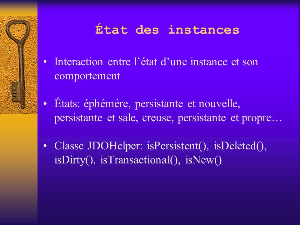 JDOQL: paramètres Class classeLivre=Livre.class; Extent extLivre=pm.getExtent(classeLivre, true); String filtre = isbn==isbnRecherche ; Query q=pm.newQuery(classeLivre, extLivre, filter); q.declareParameters( String isbnRecherche ); Collection c=(Collection) q.execute( 0-201-12227-8 );
