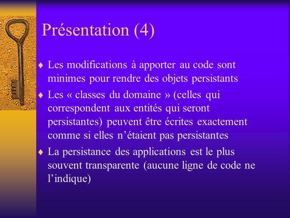 Présentation (3)  JDO repose sur deux grandes fonctionnalités: –La persistance des objets :gère automatiquement la synchronisation entre les données représentées par la couche d objets métier et les gestionnaires de ressources sous-jacents.