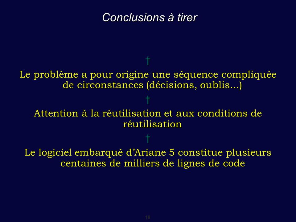 18 Conclusions à tirer † Le problème a pour origine une séquence compliquée de circonstances (décisions, oublis...) † Attention à la réutilisation et