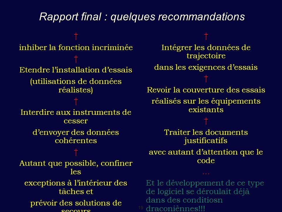 19 Rapport final : quelques recommandations † inhiber la fonction incriminée † Etendre l'installation d'essais (utilisations de données réalistes) † I