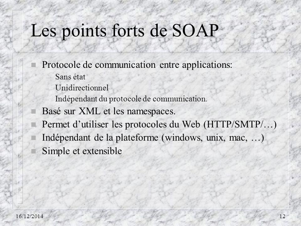 Les points forts de SOAP n Protocole de communication entre applications: – Sans état – Unidirectionnel – Indépendant du protocole de communication. n