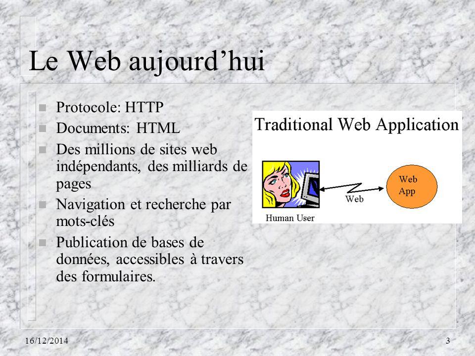 Le Web aujourd'hui n Protocole: HTTP n Documents: HTML n Des millions de sites web indépendants, des milliards de pages n Navigation et recherche par