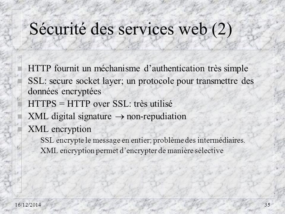 Sécurité des services web (2) n HTTP fournit un méchanisme d'authentication très simple n SSL: secure socket layer; un protocole pour transmettre des