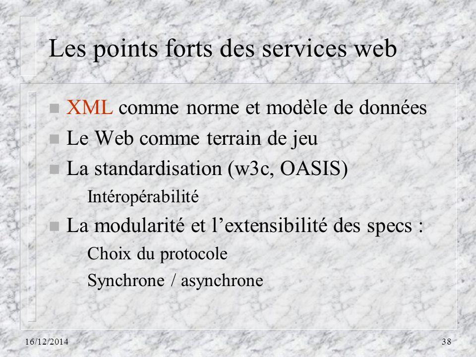 Les points forts des services web n XML comme norme et modèle de données n Le Web comme terrain de jeu n La standardisation (w3c, OASIS) – Intéropérab