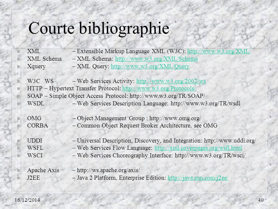 Courte bibliographie n XML – Extensible Markup Language XML (W3C): http://www.w3.org/XML/http://www.w3.org/XML/ n XML Schema – XML Schema: http://www.