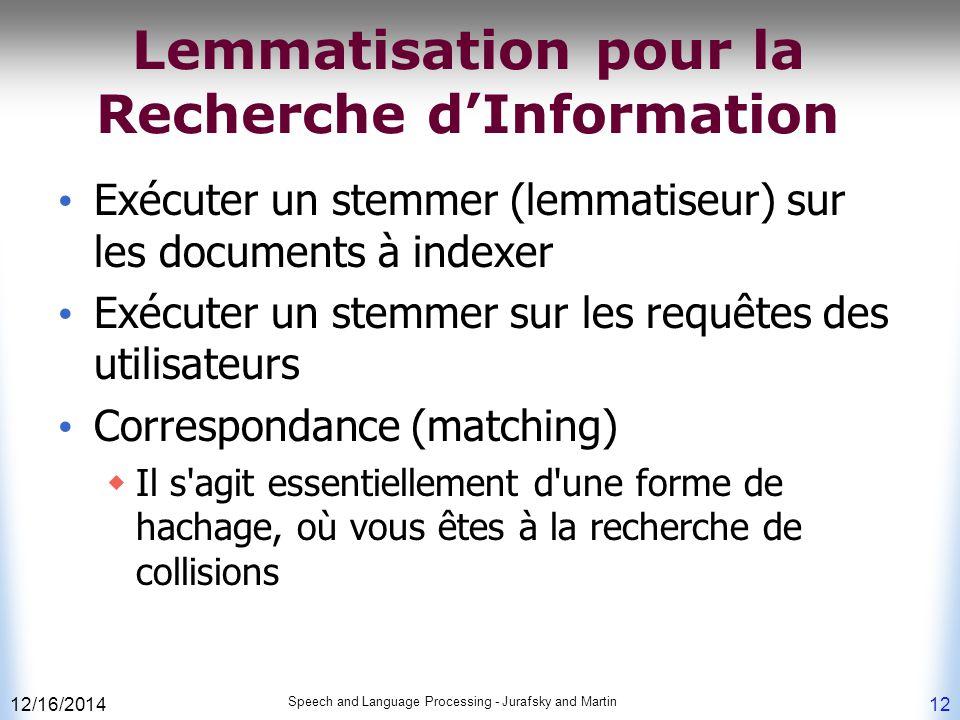 12/16/2014 Speech and Language Processing - Jurafsky and Martin 12 Lemmatisation pour la Recherche d'Information Exécuter un stemmer (lemmatiseur) sur