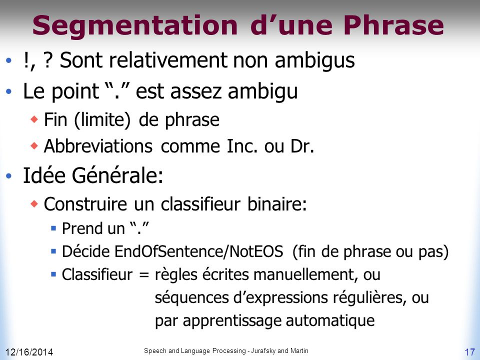 "12/16/2014 Speech and Language Processing - Jurafsky and Martin 17 Segmentation d'une Phrase !, ? Sont relativement non ambigus Le point ""."" est assez"