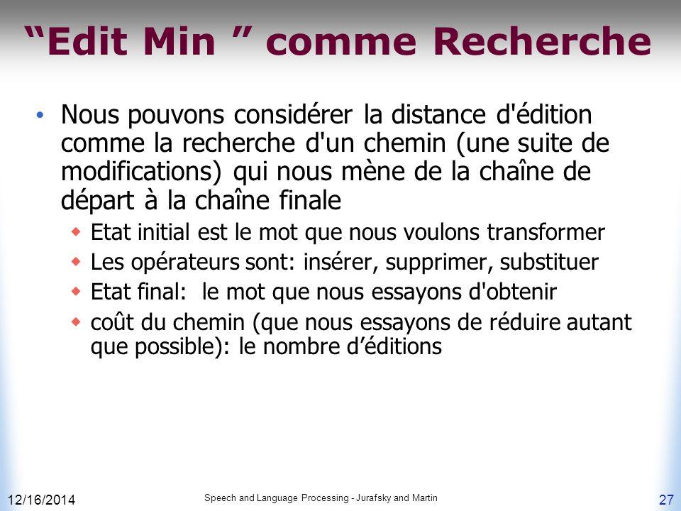 """12/16/2014 Speech and Language Processing - Jurafsky and Martin 27 """"Edit Min """" comme Recherche Nous pouvons considérer la distance d'édition comme la"""