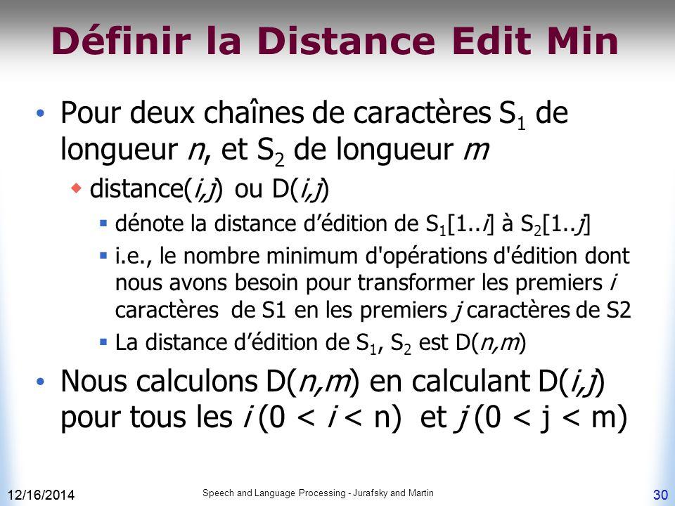 12/16/2014 Speech and Language Processing - Jurafsky and Martin 30 Définir la Distance Edit Min Pour deux chaînes de caractères S 1 de longueur n, et