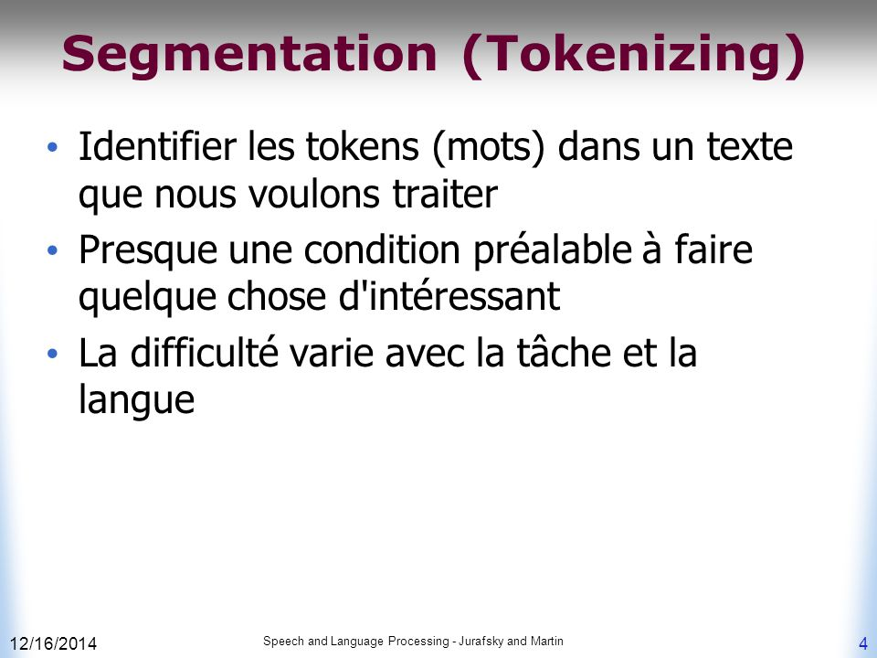 12/16/2014 Speech and Language Processing - Jurafsky and Martin 4 Segmentation (Tokenizing) Identifier les tokens (mots) dans un texte que nous voulon
