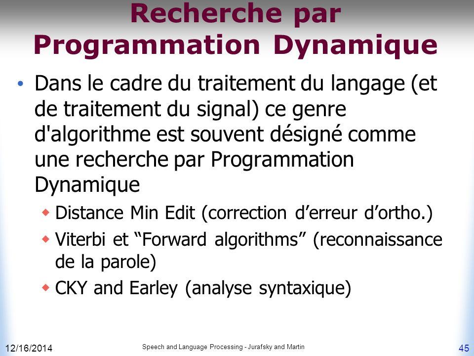12/16/2014 Speech and Language Processing - Jurafsky and Martin 45 Recherche par Programmation Dynamique Dans le cadre du traitement du langage (et de