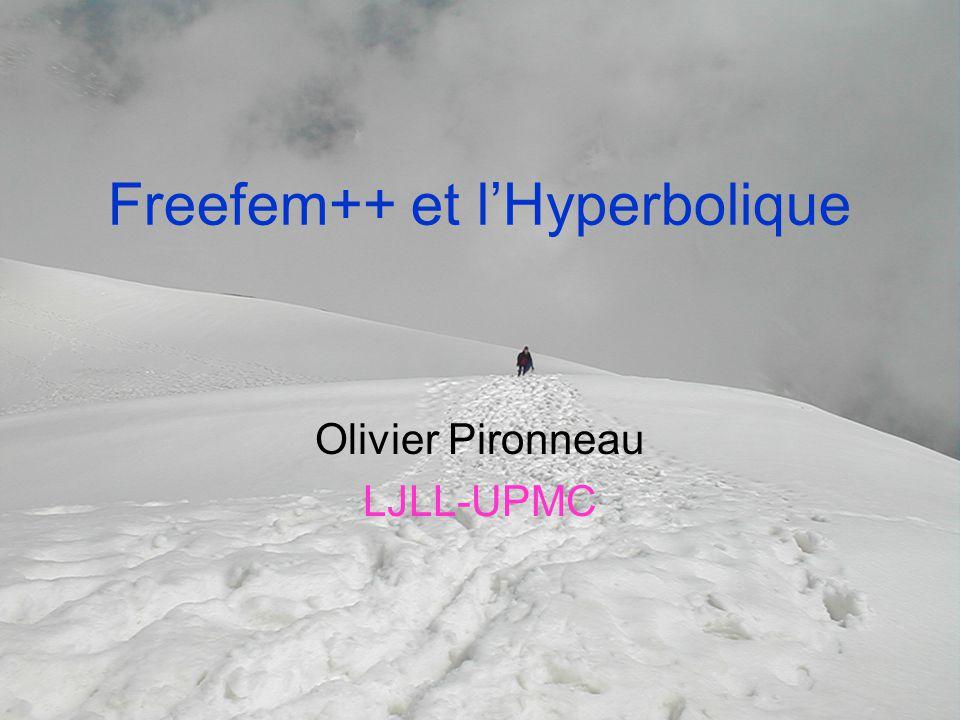 Freefem++ et l'Hyperbolique Olivier Pironneau LJLL-UPMC