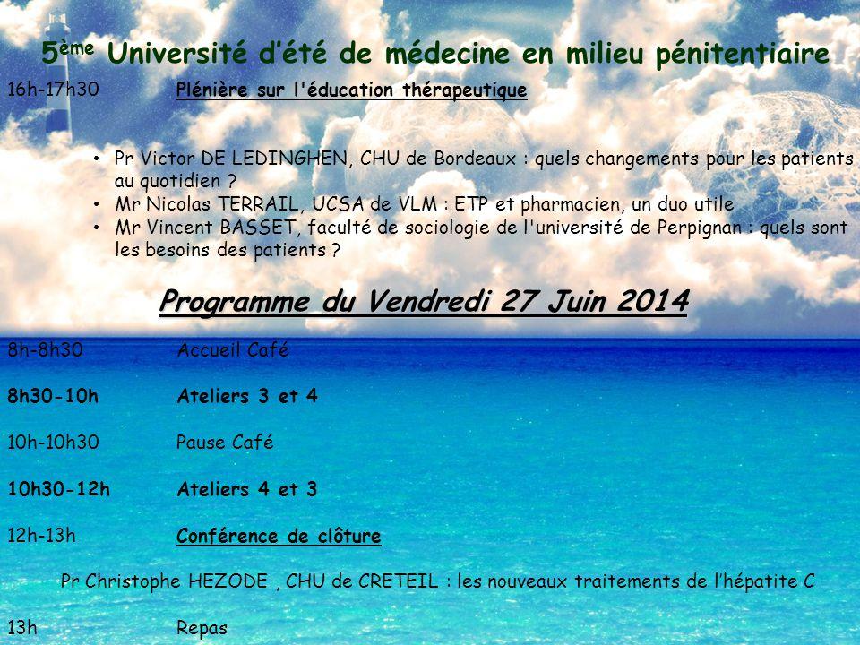 5 ème Université d'été de médecine en milieu pénitentiaire 26-27 Juin 2014 Perpignan Domaine de Rombeau Rivesaltes Atelier 1 : qui traiter et comment traiter .