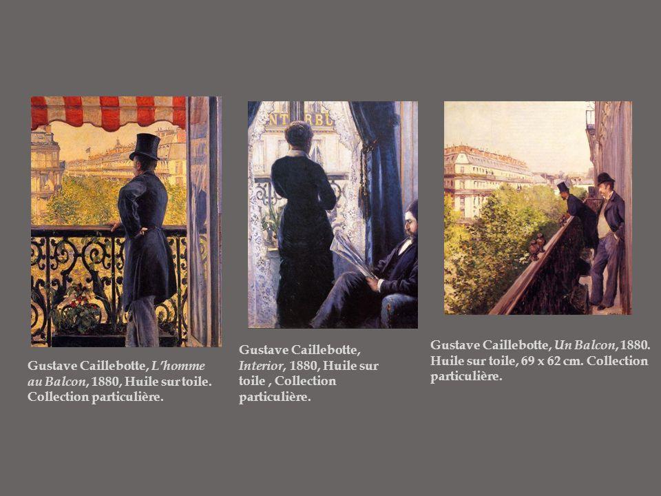 Gustave Caillebotte, L'homme au Balcon, 1880, Huile sur toile. Collection particulière. Gustave Caillebotte, Interior, 1880, Huile sur toile, Collecti