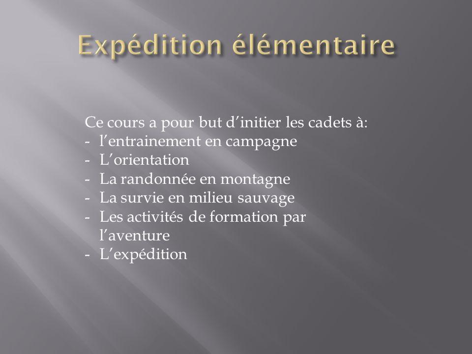 Ce cours a pour but d'initier les cadets à: -l'entrainement en campagne -L'orientation -La randonnée en montagne -La survie en milieu sauvage -Les activités de formation par l'aventure -L'expédition